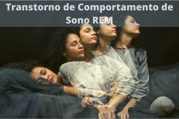Transtorno de Comportamento de Sono REM: Causas e Sintomas e Tratamento
