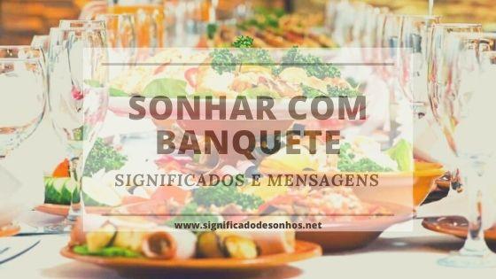 Veja o significado de sonhar com banquete