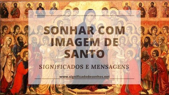 Quais os significados de sonhar com imagem de santo?