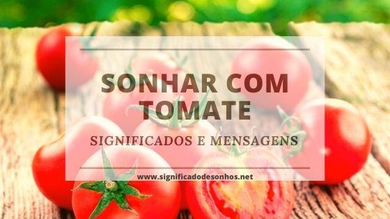 Quais os Significados Sonhar com Tomate?