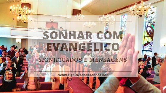 Quais os Significados Sonhar com evangélico?