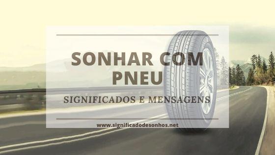 Saiba os Significados Sonhar com pneu