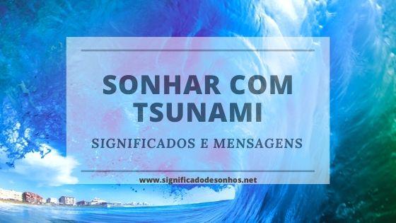 Quais os Significados Sonhar com tsunami?