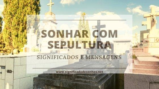 Quais os Significados de sonhar com sepultura?