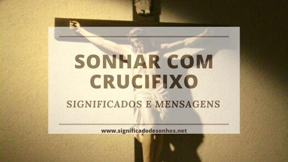 significados de sonhar com crucifixo e cruz