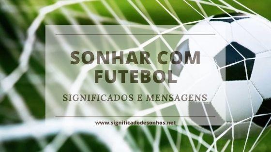 Quais os Significados de Sonhar com futebol?