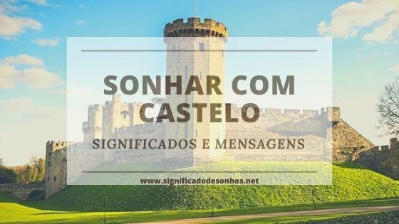 Desvende os Significados de sonhar com castelo
