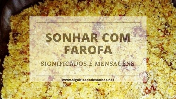 Quais os Significados de Sonhar com farofa?